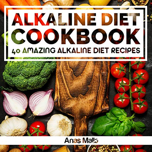 Alkaline Diet Cookbook: Get the Health Benefits of Alkaline Diet & Balance Your Acidity Levels: 40 Amazing Alkaline Diet Recipes, Book 2 by Anas Malla