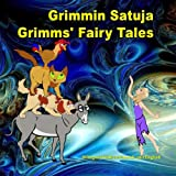 Grimmin Satuja. Grimms' Fairy Tales. Bilingual book in Finnish and English: Dual Language Illustrated Book for Children