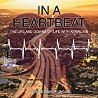 In a Heartbeat: The Ups and Downs of Life with Atrial Fib Hörbuch von Rosalie Ungar Gesprochen von: Hannah Edelson