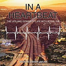 In a Heartbeat: The Ups and Downs of Life with Atrial Fib Audiobook by Rosalie Ungar Narrated by Hannah Edelson