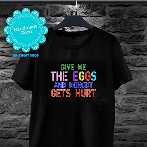 0c9ad926 Give Me The Eggs and Nobody Gets Hurt Easter Egg Hunt T-Shirt for ...