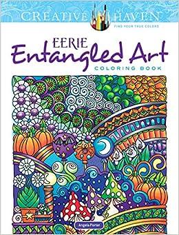 Amazon Creative Haven Eerie Entangled Art Coloring Book Adult 0800759822447 Dr Angela Porter Books