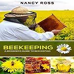 Beekeeping: A Beginners Guide to Beekeeping | Nancy Ross
