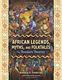 African Legends, Myths, and Folktales for Readers Theatre, Anthony D. Fredericks and Bongaman, 159158633X