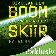 Patronat (Die Welten der Skiir 3) Hörbuch von Dirk van den Boom Gesprochen von: Günter Merlau
