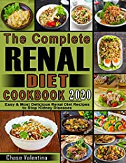 The Complete Renal Diet Cookbook 2020: Easy & Most Delicious Renal Diet Recipes  to Stop Kidney Diseases