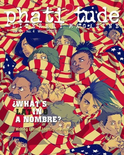 Download phati'tude Literary Magazine: WHAT'S IN A NOMBRE? Writing Latin@ Identity in America (Volume 3) pdf epub