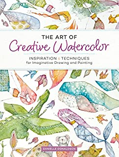 Book Cover: The Art of Creative Watercolor: Inspiration and Techniques for Imaginative Drawing and Painting