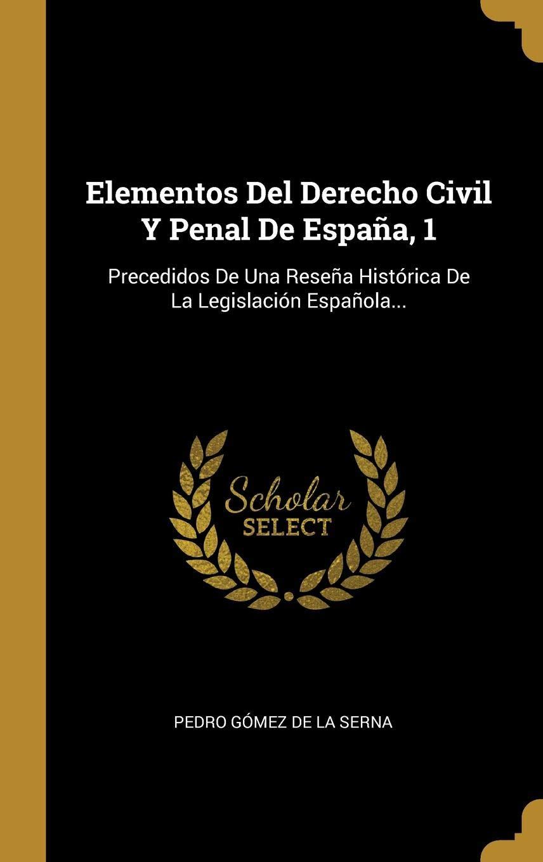 Elementos Del Derecho Civil Y Penal De España, 1: Precedidos De ...