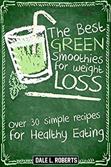 The Best Green Smoothies for Weight Loss: Over 30 Simple Recipes for Healthy Eating (English Edition) por [Roberts, Dale L.]