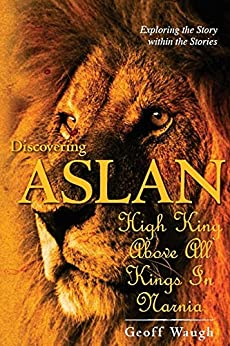 Discovering Aslan: High King above all Kings in Narnia (Gift Edition): The Lion of Judah - a devotional commentary on The Chronicles of Narnia by C. S. Lewis by [Waugh, Geoff]