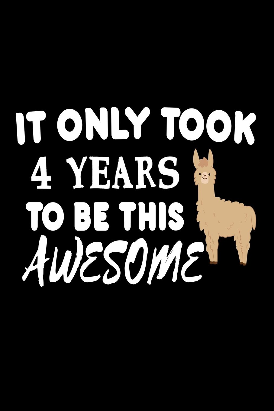 It Only Took 4 Years To Be This Awesome: Funny 4th Birthday Llama Gift Notebook ebook
