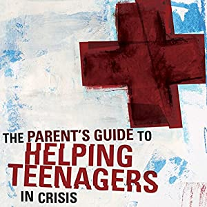 A Parent's Guide to Helping Teenagers in Crisis Audiobook