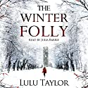 The Winter Folly Audiobook by Lulu Taylor Narrated by Julia Barrie