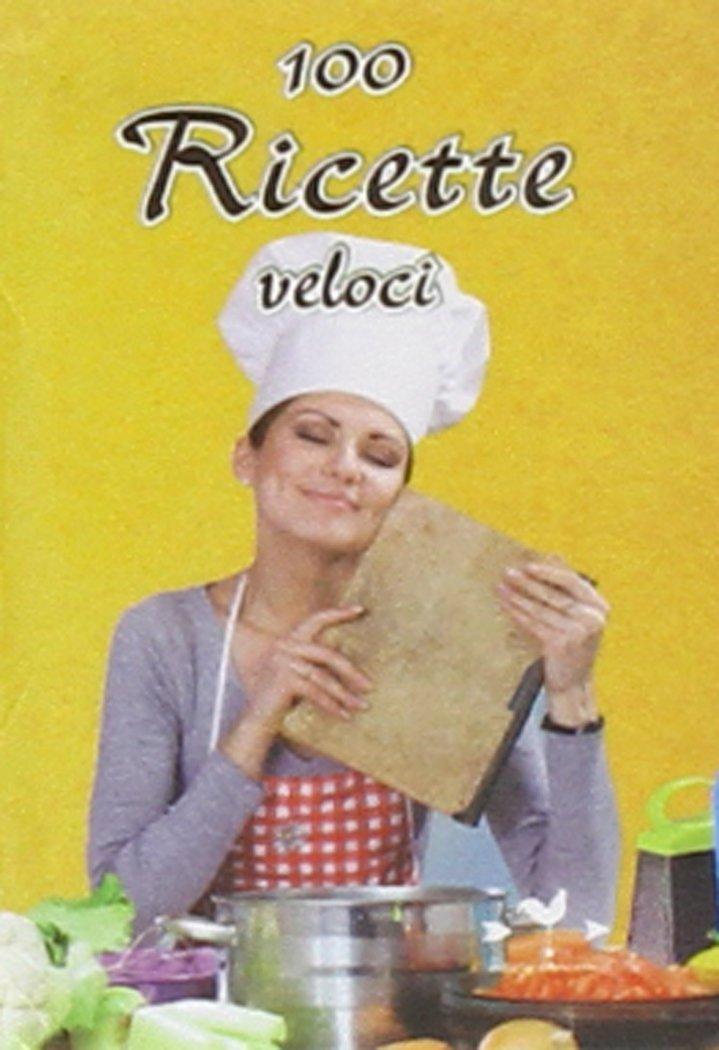 100 ricette veloci Copertina rigida – 29 mag 2014 Edizioni Anordest 8898651295 Cucina Cucina facile e veloce