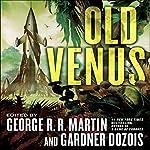 Old Venus | George R.R. Martin - editor,Gardner Dozois - editor