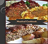 Meatloaf: 80 Simple and Delicious Meatloaf Recipes (meatloaf cookbook, meatloaf recipe book, easy and delicious meatloaf recipes, traditional meatloaf recipes, meatloaf recipe)