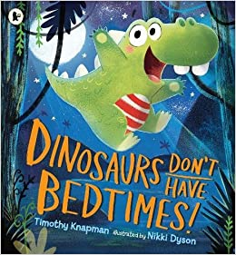 Book Dinosaurs Don't Have Bedtimes!