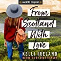 From Scotland with Love Audiobook by Kelli Ireland Narrated by Ava Erickson