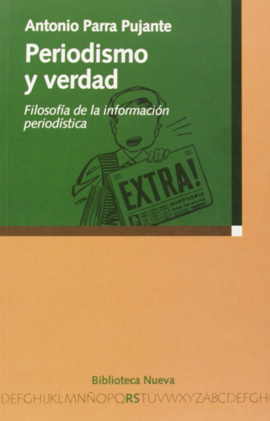 Periodismo y verdad: Filosofía de la información periodística Razón y Sociedad: Amazon.es: Antonio Parra Pujante: Libros