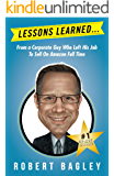 Lessons Learned...: From A Corporate Guy Who Left His Job  To Sell On Amazon Full Time