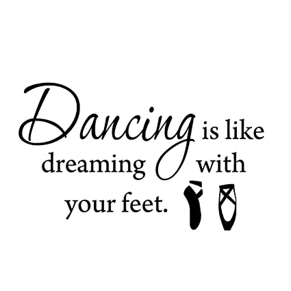 Amazoncom Vwaq Dancing Is Like Dreaming With Your Feet Dance Wall