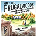 Meet the Frugalwoods: Achieving Financial Independence Through Simple Living Audiobook by Elizabeth Willard Thames Narrated by Ann Marie Gideon