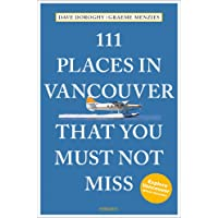 111 Places in Vancouver That You Must Not Miss (111 Places in .... That You Must Not Miss)