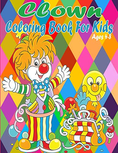 Clown Coloring Book For Kids Ages 4-8: Clowns Activity Book with Fun, Easy, and Relaxing Coloring Pages (Clowns For Kids)