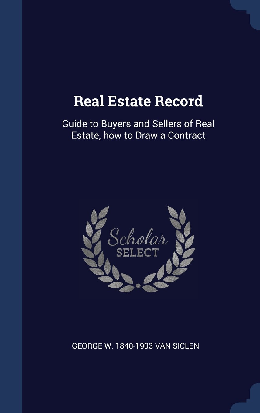 Real Estate Record: Guide to Buyers and Sellers of Real Estate, how to Draw a Contract PDF