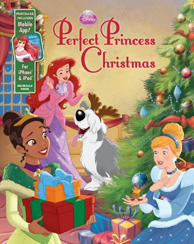 disney princess perfect princess christmas purchase includes mobile app for iphone ipad disney book group disney storybook art team 9781423172031