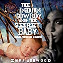 Mail Order Bride: The Indian Cowboy and the Secret Baby Audiobook by Emma Ashwood Narrated by Cindy Killavey