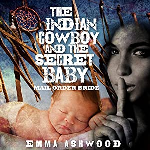 Mail Order Bride: The Indian Cowboy and the Secret Baby Audiobook