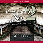 House of Prayer No. 2: A Writer's Journey Home | Mark Richard
