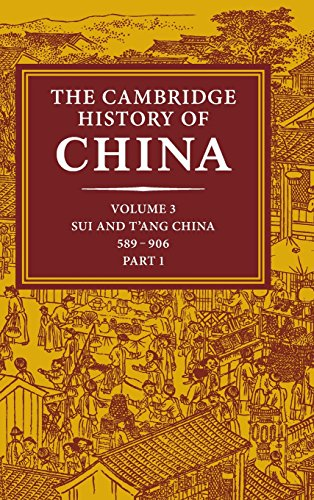 The Cambridge History of China, Vol. 3: Sui and T'ang China, 589-906 AD, Part 1