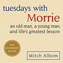 Tuesdays with Morrie: An Old Man, a Young Man, and Life's Greatest Lesson Audiobook by Mitch Albom Narrated by Mitch Albom