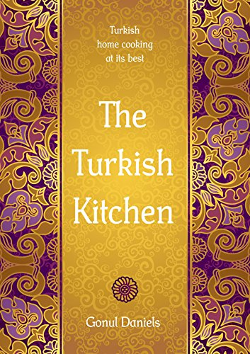 The Turkish Kitchen: Turkish home cooking at its best by Gonul Daniels