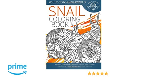 Amazon Snail Coloring Book An Adult Of 40 Zentangle Snails With Henna Paisley And Mandala Style Patterns Animal Books For