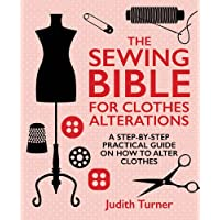 The Sewing Bible for Clothes Alterations: A Step-by-step practical guide on how...