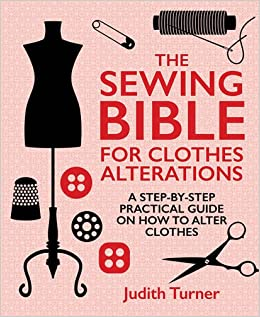 f5b5b47c71 The Sewing Bible For Clothes Alterations: A Step-by-Step Practical Guide on  How to Alter Clothes: Amazon.co.uk: Judith Turner: 9781742576428: Books