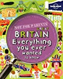 Not For Parents Great Britain: Everything You Ever Wanted to Know (Lonely Planet Kids)