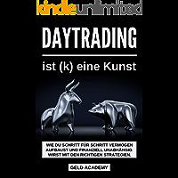 Daytrading: Daytrading ist (k) eine Kunst. Wie Du Schritt für Schritt Vermögen aufbaust und finanziell Unabhängig wirst mit den richtigen Strategien. Geld sparen, anlegen und vermehren.