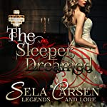 The Sleeper Dreamed: A Short Story: Legends and Lore | Sela Carsen
