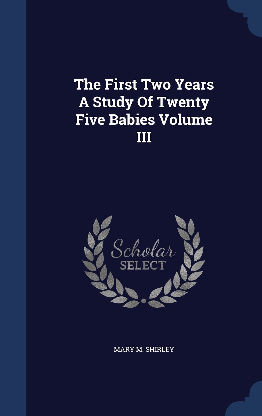 The First Two Years a Study of Twenty Five Babies Volume III PDF
