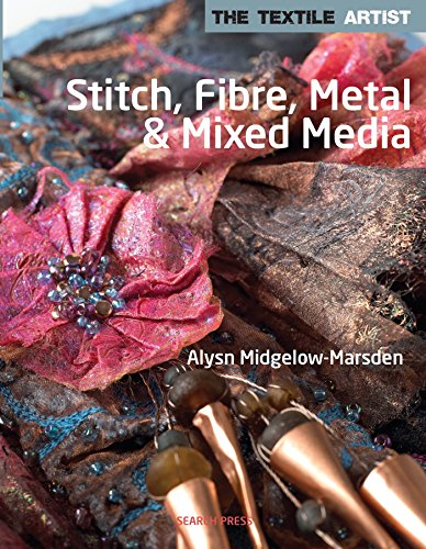 Stitch, Fibre, Metal and Mixed Media (The Textile Artist)