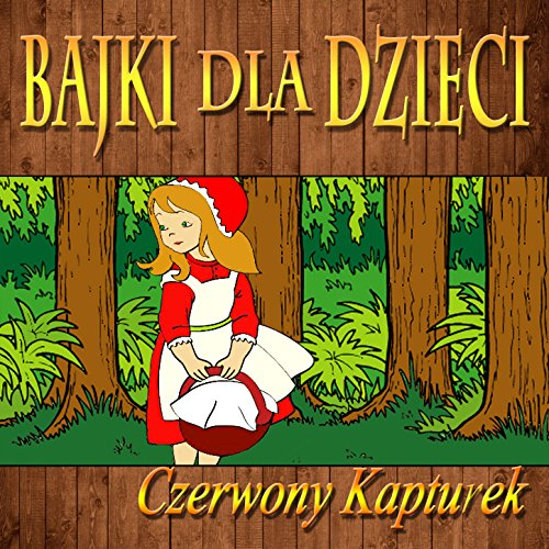 Czerwony kapturek (bajki dla dzieci) songs download | czerwony.