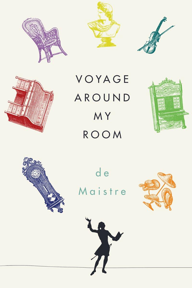Voyage Around My Room: de Maistre, Xavier, Sartarelli, Stephen ...