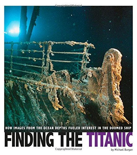 Finding the Titanic: How Images from the Ocean Depths Fueled Interest in the Doomed Ship (Captured Science History)