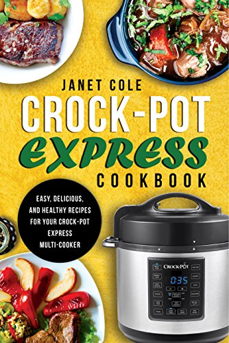 - Crock-Pot Express Cookbook: Easy, Delicious, and Healthy Recipes for Your Crock-Pot Express Multi-Cooker