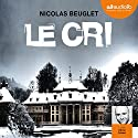 Le cri Audiobook by Nicolas Beuglet Narrated by Olivier Prémel
